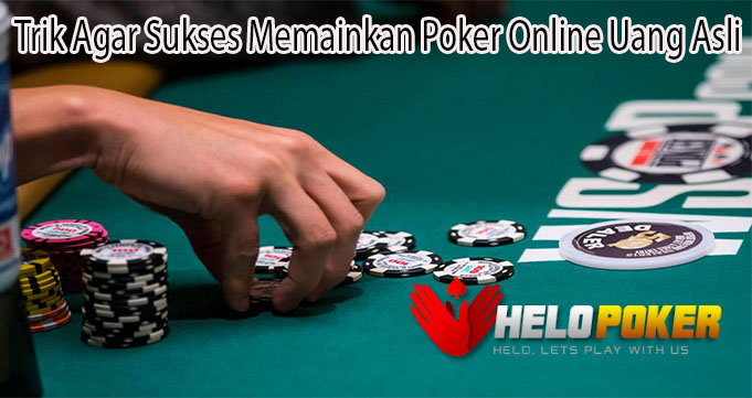 Trik Agar Sukses Memainkan Poker Online Uang Asli